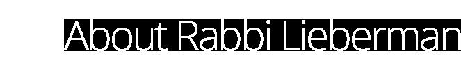 About Rabbi Lieberman